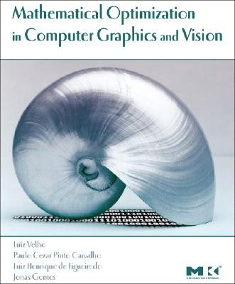 Mathematical Optimization in Computer Graphics and Vision (Hardcover): Luiz Velho, Paulo Carvalho, Jonas Gomes, Luiz H. De...