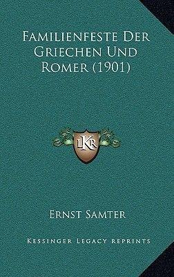 Familienfeste Der Griechen Und Romer (1901) (German, Paperback): Ernst Samter