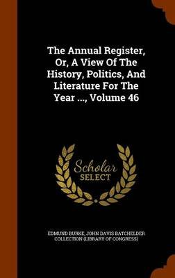 The Annual Register, Or, a View of the History, Politics, and Literature for the Year ..., Volume 46 (Hardcover): Edmund Burke