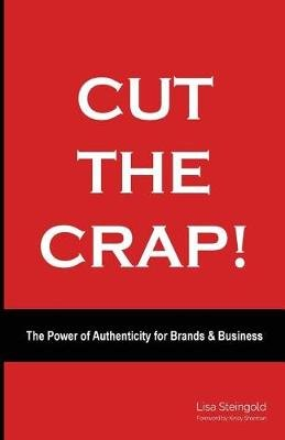 Cut the Crap - The Power of Authenticity for Brands and Business (Paperback): Lisa Steingold