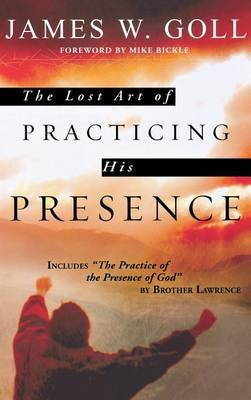 The Lost Art of Practicing His Presence (Hardcover): James W. Goll