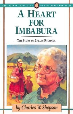 A Heart for Imbabura - The Story of Evelyn Rychner (Paperback, New): Charles W Shepson
