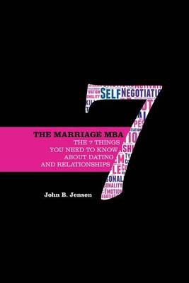 The Marriage MBA - The 7 Things You Need to Know about Dating and Relationships (Electronic book text): John B. Jensen