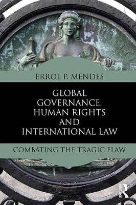 Global Governance, Human Rights and International Law - Combating the Tragic Flaw (Electronic book text): Errol P. Mendes