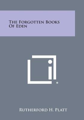 The Forgotten Books of Eden (Paperback): Rutherford H. Platt