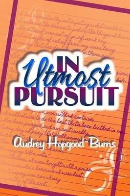 In Utmost Pursuit (Paperback): Audrey Hopgood-Burns