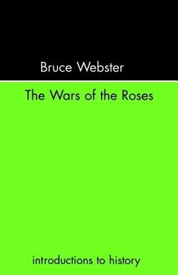 The Wars of the Roses (Electronic book text): Bruce Webster