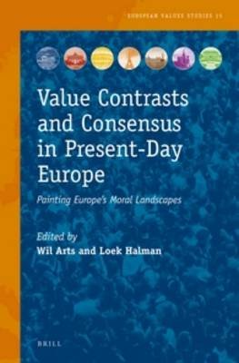 Value Contrasts and Consensus in Present-Day Europe - Painting Europe's Moral Landscapes (Hardcover, Approx 365 Pp. ed.):...
