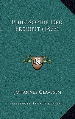 Philosophie Der Freiheit (1877) (German, Paperback): Johannes Claassen