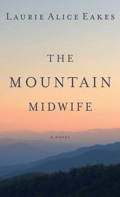 The Mountain Midwife (Large print, Hardcover, large type edition): Laurie Alice Eakes