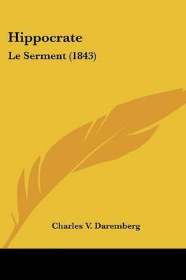 Hippocrate - Le Serment (1843) (English, French, Paperback): Charles V. Daremberg
