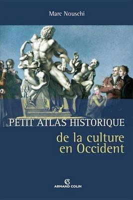 Petit Atlas Historique de La Culture En Occident (French, Electronic book text): Marc Nouschi