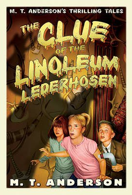 The Clue of the Linoleum Lederhosen (Hardcover, Turtleback Scho): M.T Anderson