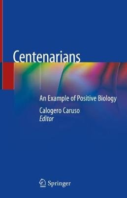 Centenarians - An Example of Positive Biology (Hardcover, 1st ed. 2019): Calogero Caruso