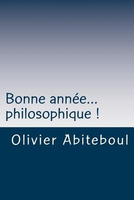 Bonne Annee... Philosophique ! (French, Paperback): Olivier Abiteboul