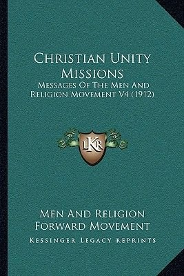 Christian Unity Missions - Messages of the Men and Religion Movement V4 (1912) (Paperback): Men And Religion Forward Movement