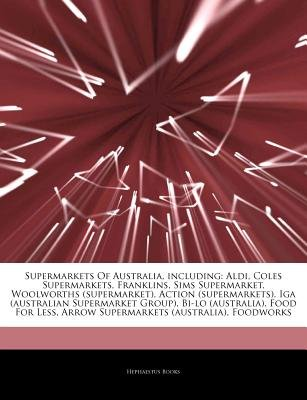 Articles on Supermarkets of Australia, Including - Aldi, Coles Supermarkets, Franklins, Sims Supermarket, Woolworths...