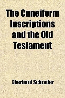 The Cuneiform Inscriptions and the Old Testament (Volume 1) (Paperback): Eberhard Schrader
