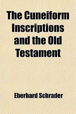 The Cuneiform Inscriptions and the Old Testament (Volume 1) (Paperback): Eberhard Schrader