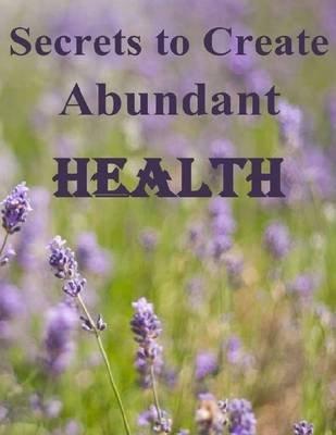 Secrets to Create Abundant Health (Electronic book text): Darrell Hoffman