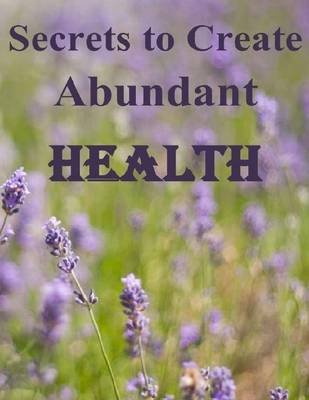 Secrets to Create Abundant Health (Electronic book text): Darrell Hoffman
