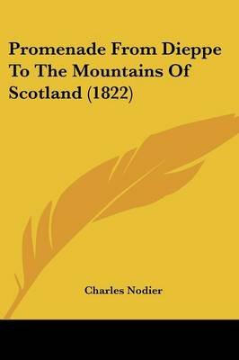 Promenade From Dieppe To The Mountains Of Scotland (1822) (Paperback): Charles Nodier
