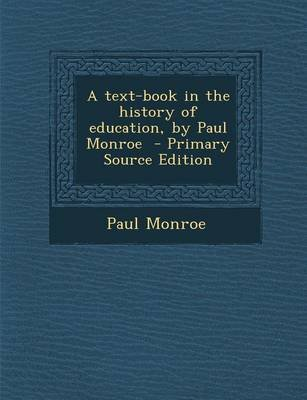 A Text-Book in the History of Education, by Paul Monroe - Primary Source Edition (Paperback): Paul Monroe
