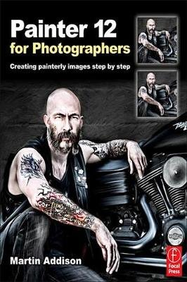 Painter 12  for Photographers - Creating painterly images step by step (Electronic book text): Martin Addison