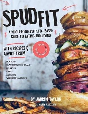 Spud Fit - A whole food, potato-based guide to eating and living. (Paperback): Andrew Taylor, Mandy Van Zanen