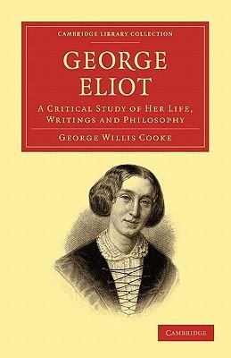 George Eliot - A Critical Study of her Life, Writings and Philosophy (Paperback): George Willis Cooke