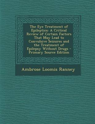 The Eye Treatment of Epileptics - A Critical Review of Certain Factors That May Lead to Convulsive Seizures and the Treatment...