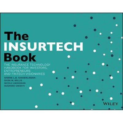 The INSURTECH Book - The Insurance Technology Handbook for Investors, Entrepreneurs and FinTech Visionaries (Paperback): Sabine...
