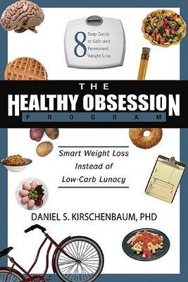 The Healthy Obsession Program - Smart Weight Loss Instead of Low-carb Lunacy (Paperback): Daniel S. Kirschenbaum