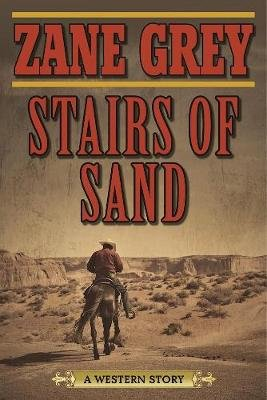 Stairs of Sand - A Western Story (Paperback): Zane Grey