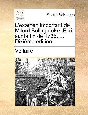 L'Examen Important de Milord Bolingbroke. Ecrit Sur La Fin de 1736. ... Dixieme Edition. (English, French, Paperback):...