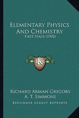 Elementary Physics and Chemistry - First Stage (1902) (Paperback): Richard Arman Gregory, A. T. Simmons