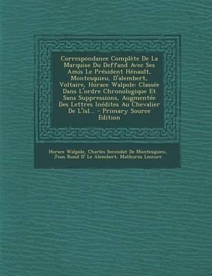 Correspondance Complete de La Marquise Du Deffand Avec Ses Amis Le President Henault, Montesquieu, D'Alembert, Voltaire,...