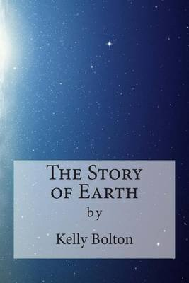 The Story of Earth (Paperback): Kelly Bolton