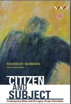 Citizen and subject - Contemporary Africa and the legacy of late colonialism (Paperback, 2nd ed): Mahmood Mamdani
