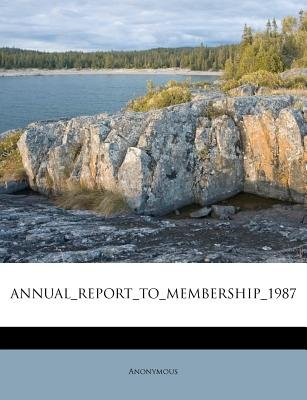 Annual_report_to_membership_1987 (Paperback): Anonymous