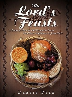 The Lord's Feasts - A Study of How the Old Testament Feasts Find Their Fulfillment in Jesus Christ (Paperback): Debbie Pyle