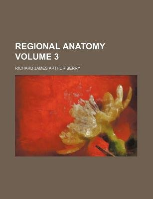 Regional Anatomy Volume 3 (Paperback): Richard James Arthur Berry