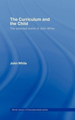 The Curriculum and the Child (Electronic book text): John White