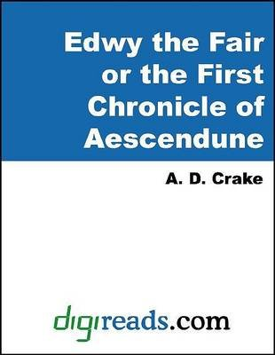 Edwy the Fair or the First Chronicle of Aescendune (Electronic book text): Augustine David Crake, A.D. Crake
