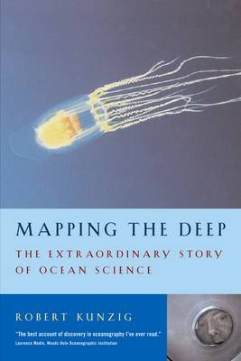 Mapping the Deep - The extraordinary story of ocean science (Paperback, Main): Robert Kunzig