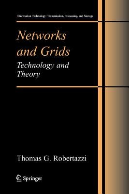 Networks and Grids - Technology and Theory (Paperback, Softcover reprint of hardcover 1st ed. 2007): Thomas G. Robertazzi