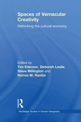 Spaces of Vernacular Creativity - Rethinking the Cultural Economy (Paperback): Tim Edensor, Deborah Leslie, Steve Millington,...