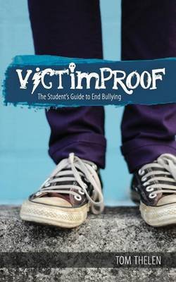 Victimproof - The Student's Guide to End Bullying - America's #1 Anti-Bullying Program (Paperback): Tom Thelen