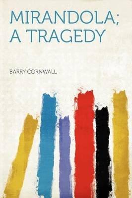 Mirandola; A Tragedy (Paperback): Barry Cornwall