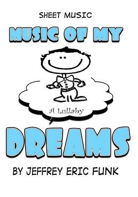 Music of My Dreams - A Lullaby (Paperback): Jeffrey Eric Funk